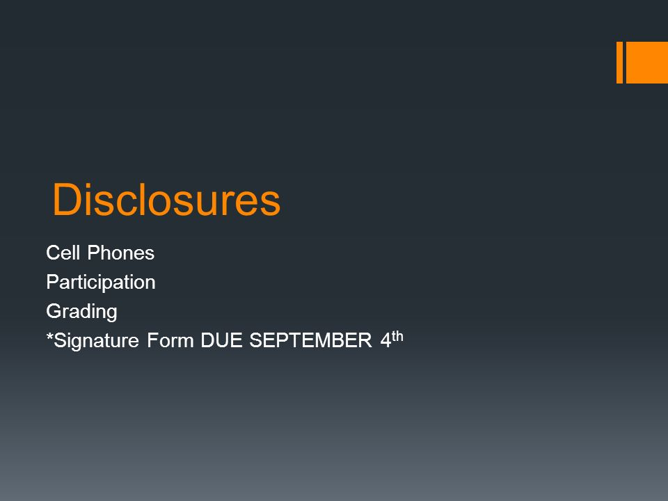 Disclosures Cell Phones Participation Grading *Signature Form DUE SEPTEMBER 4 th