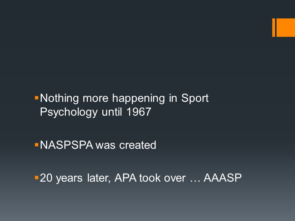 Nothing more happening in Sport Psychology until 1967 NASPSPA was created 20 years later, APA took over … AAASP