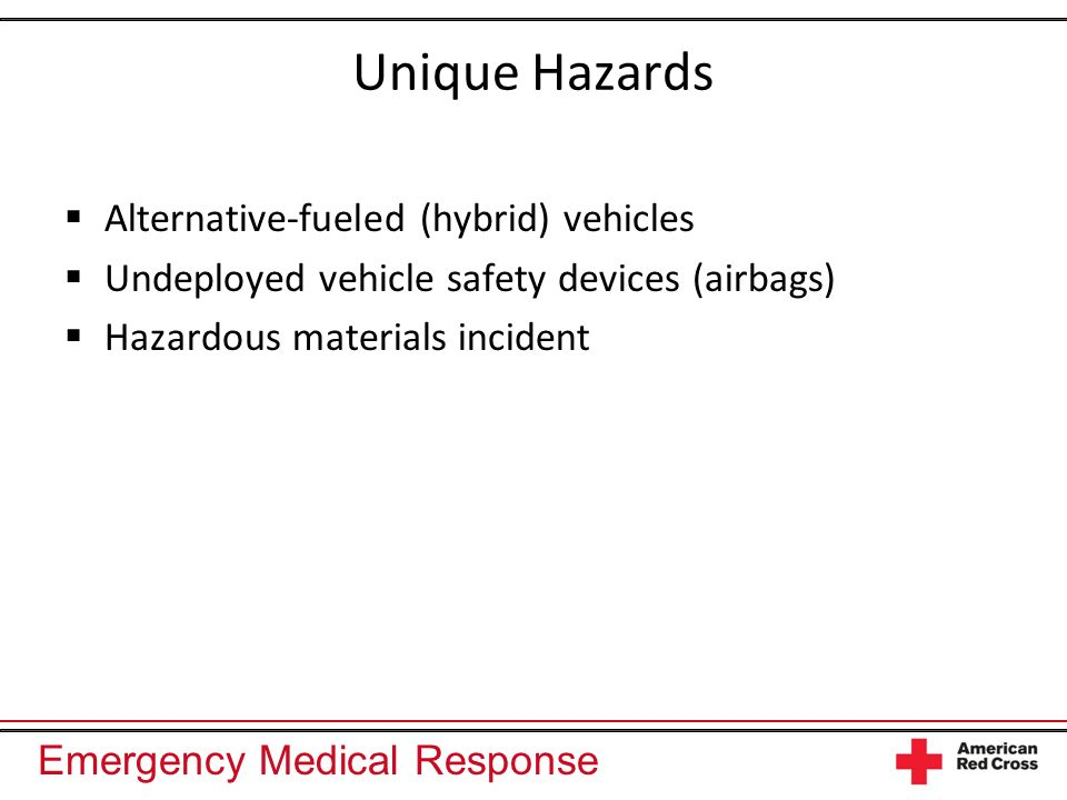 Emergency Medical Response Unique Hazards Alternative-fueled (hybrid) vehicles Undeployed vehicle safety devices (airbags) Hazardous materials incident