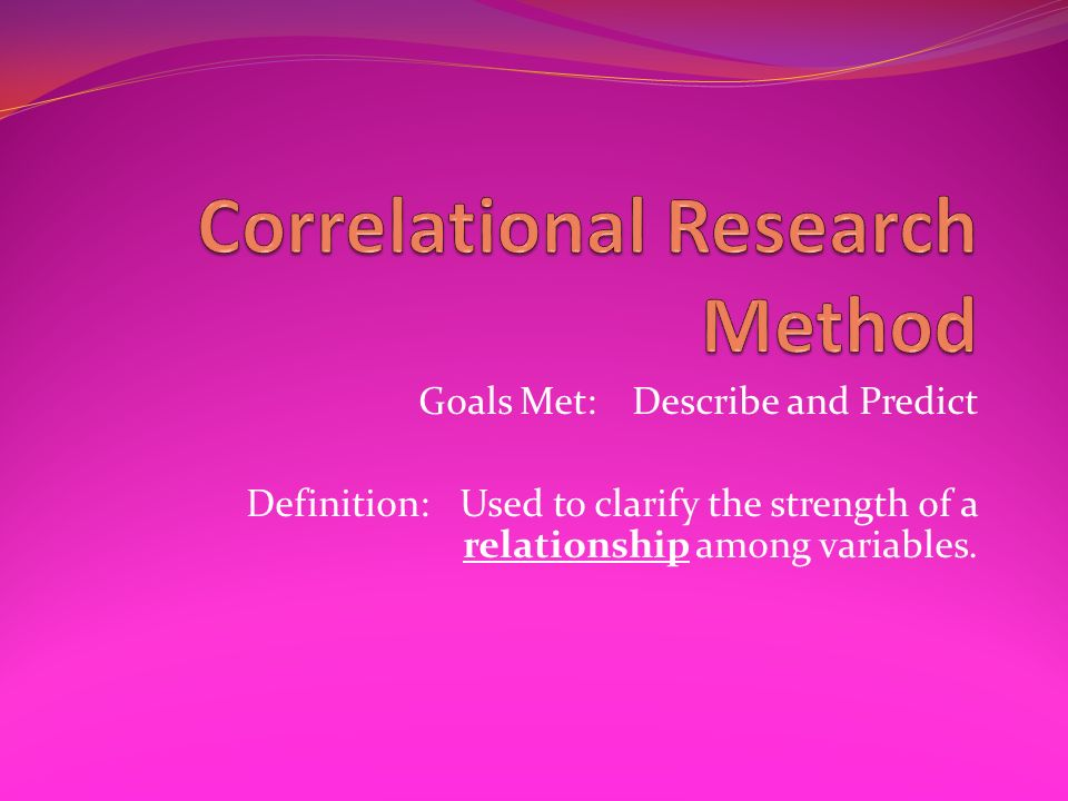 Goals Met:Describe and Predict Definition:Used to clarify the strength of a relationship among variables.