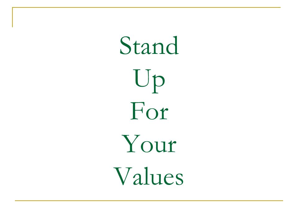 Stand Up For Your Values