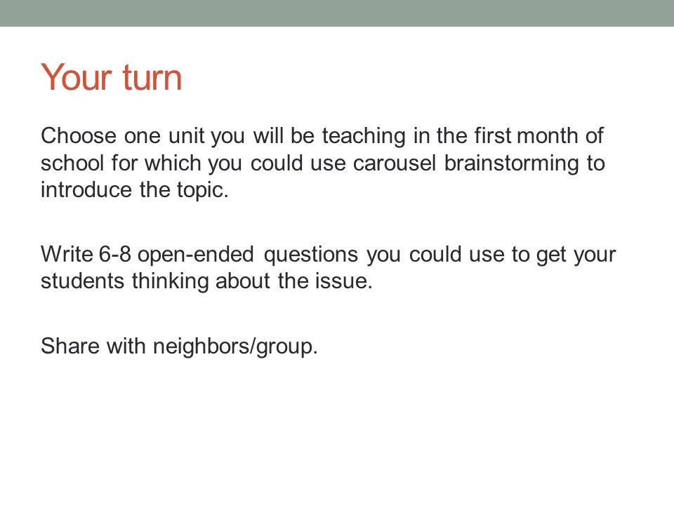 Your turn Choose one unit you will be teaching in the first month of school for which you could use carousel brainstorming to introduce the topic. Wri