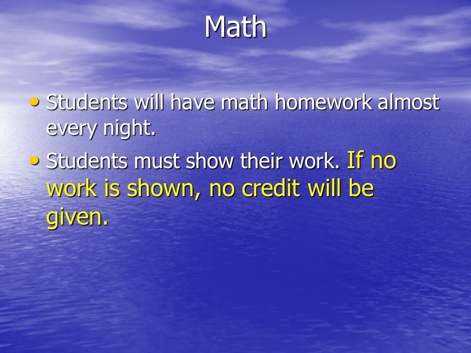 Math Students will have math homework almost every night.