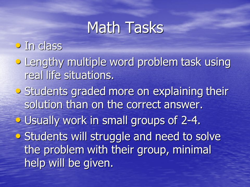 Math Tasks In class In class Lengthy multiple word problem task using real life situations.