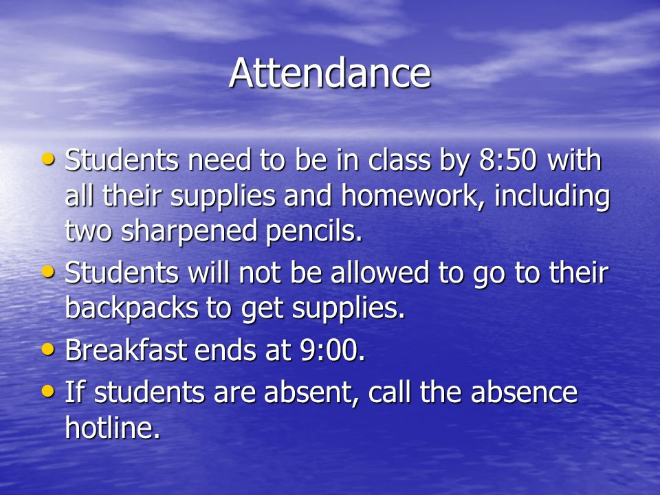 Attendance Students need to be in class by 8:50 with all their supplies and homework, including two sharpened pencils.