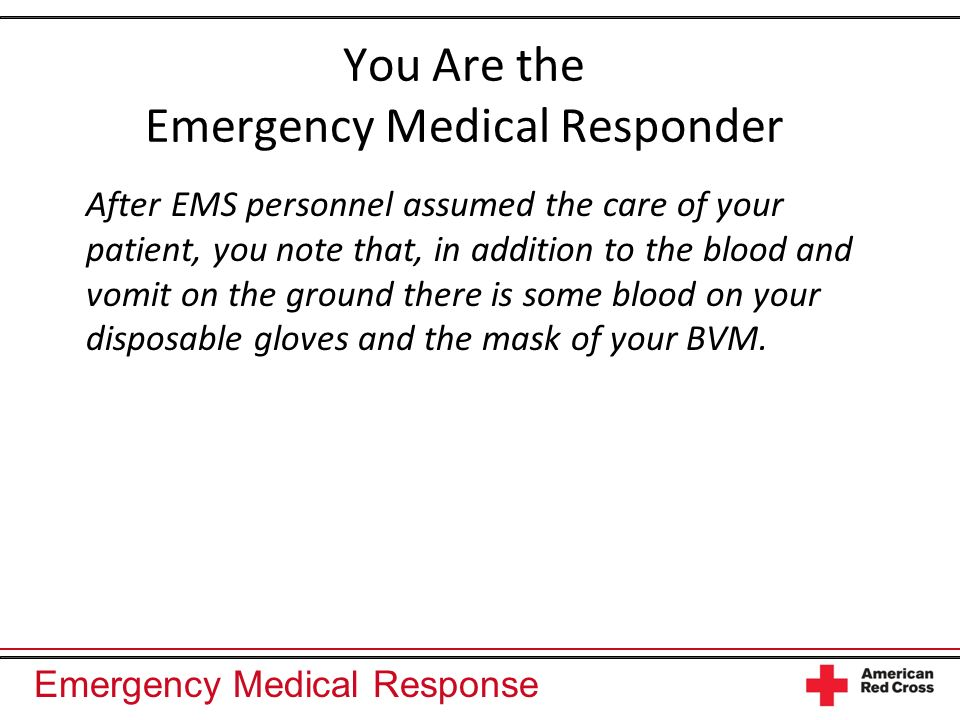Emergency Medical Response You Are the Emergency Medical Responder After EMS personnel assumed the care of your patient, you note that, in addition to