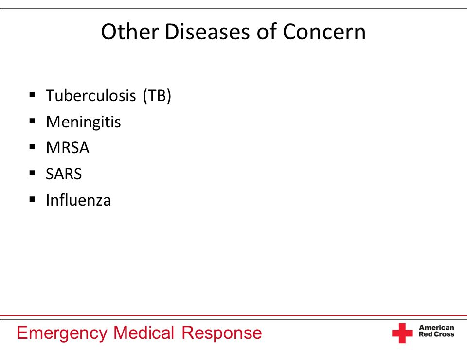 Emergency Medical Response Other Diseases of Concern Tuberculosis (TB) Meningitis MRSA SARS Influenza