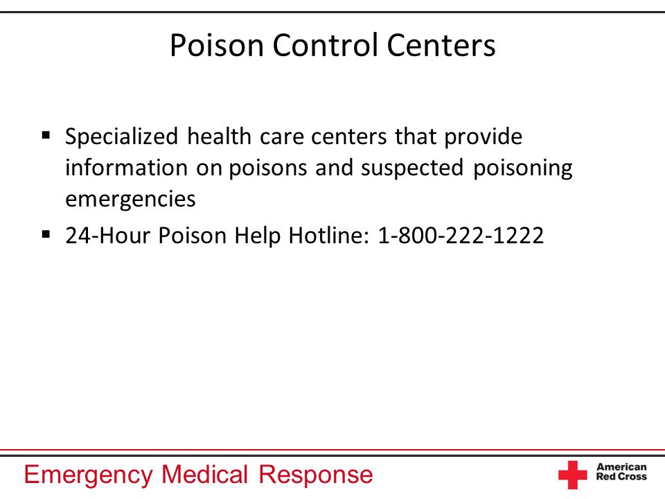 Emergency Medical Response Poison Control Centers Specialized health care centers that provide information on poisons and suspected poisoning emergenc