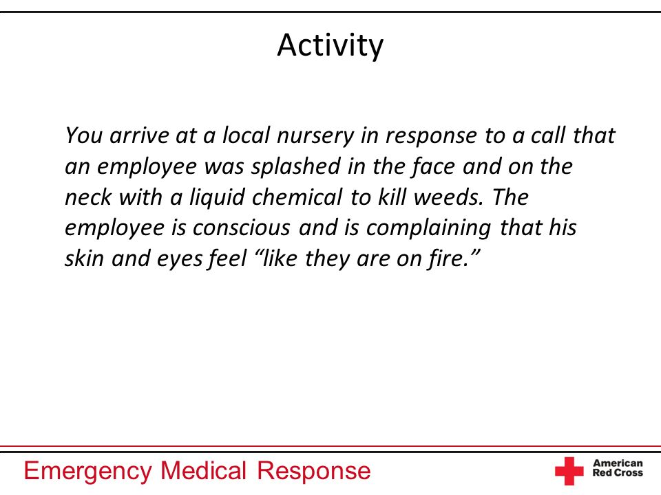 Emergency Medical Response Activity You arrive at a local nursery in response to a call that an employee was splashed in the face and on the neck with