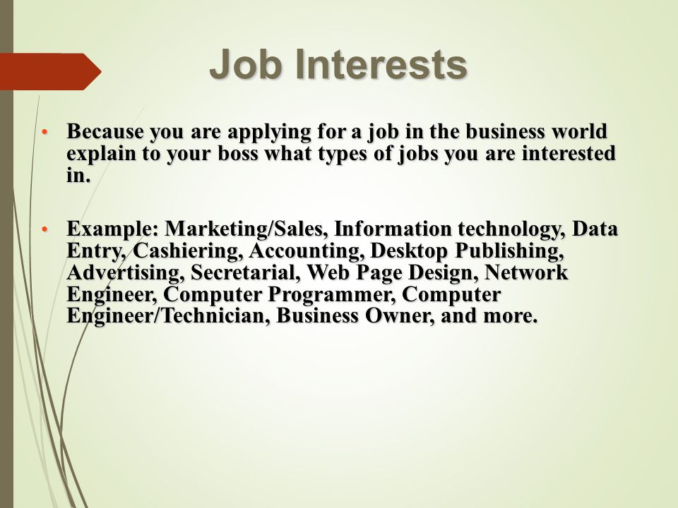 Job Interests Because you are applying for a job in the business world explain to your boss what types of jobs you are interested in.