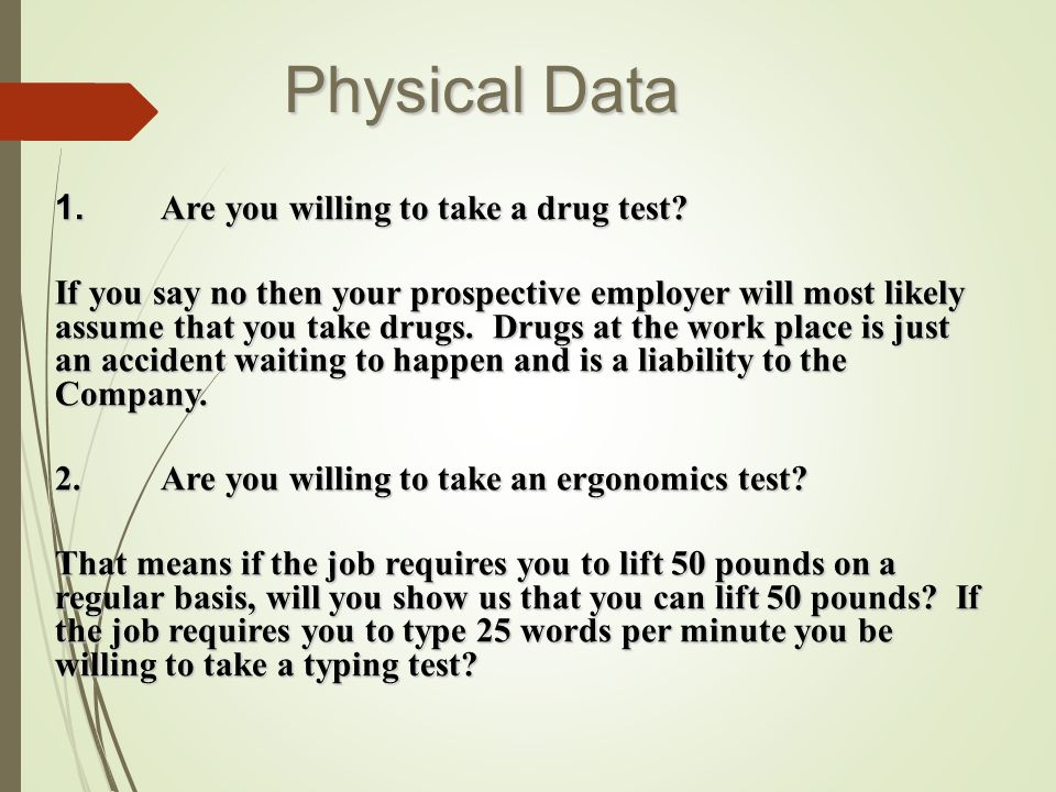 Physical Data 1. Are you willing to take a drug test.