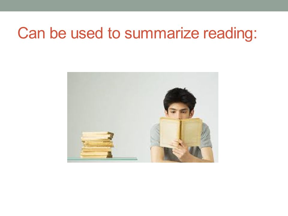 Can be used to summarize reading: