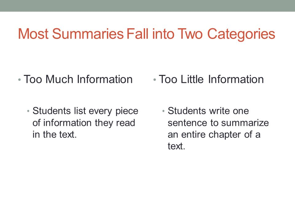 Most Summaries Fall into Two Categories Too Much Information Students list every piece of information they read in the text. Too Little Information St