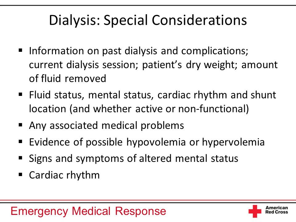 Emergency Medical Response Dialysis: Special Considerations Information on past dialysis and complications; current dialysis session; patients dry wei