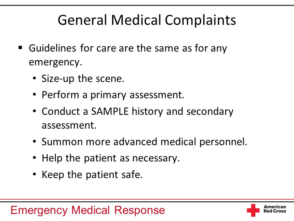 Emergency Medical Response General Medical Complaints Guidelines for care are the same as for any emergency. Size-up the scene. Perform a primary asse