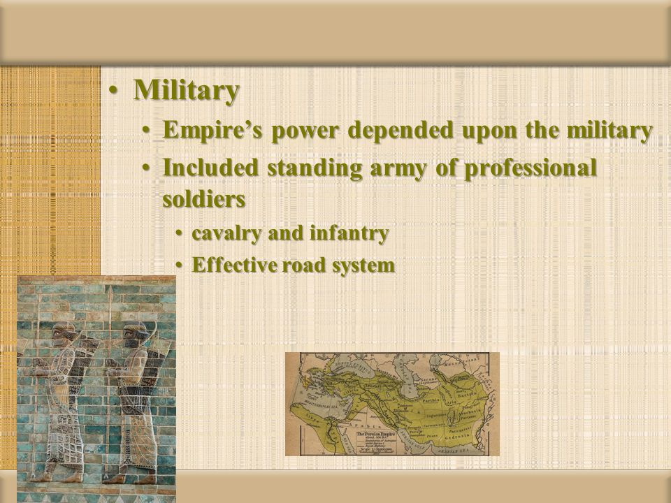 MilitaryMilitary Empires power depended upon the militaryEmpires power depended upon the military Included standing army of professional soldiersInclu