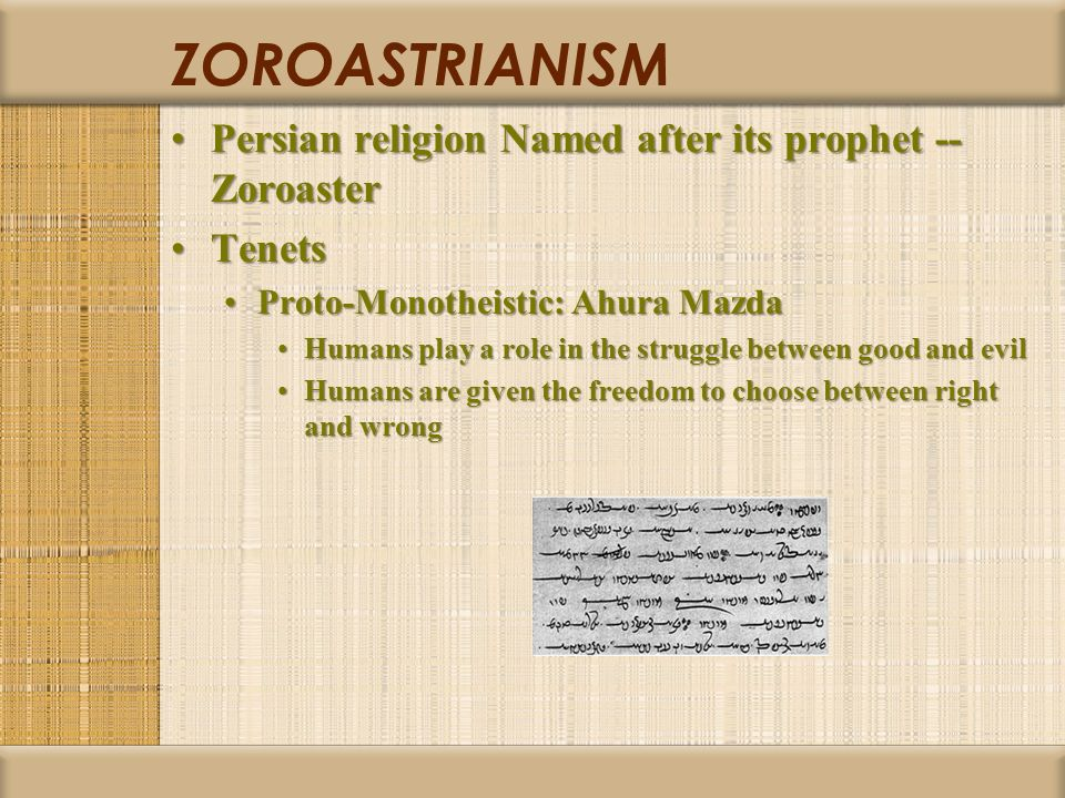 ZOROASTRIANISM Persian religion Named after its prophet -- ZoroasterPersian religion Named after its prophet -- Zoroaster TenetsTenets Proto-Monotheis