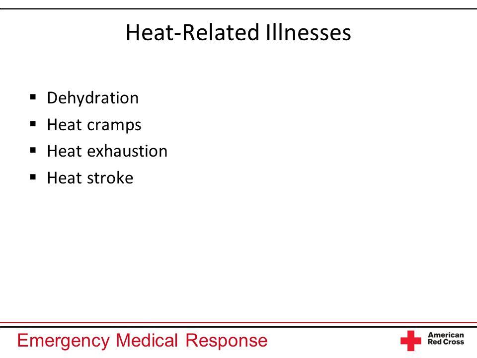 Emergency Medical Response Heat-Related Illnesses Dehydration Heat cramps Heat exhaustion Heat stroke
