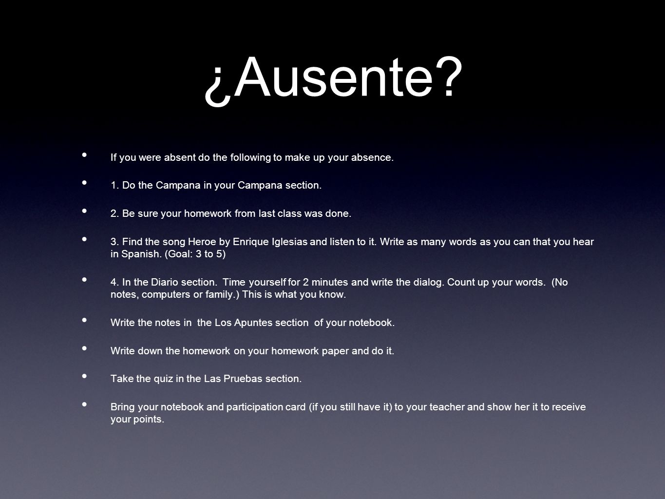 ¿Ausente? If you were absent do the following to make up your absence. 1. Do the Campana in your Campana section. 2. Be sure your homework from last c