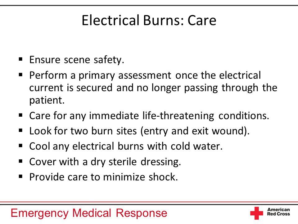 Emergency Medical Response Electrical Burns: Care Ensure scene safety.