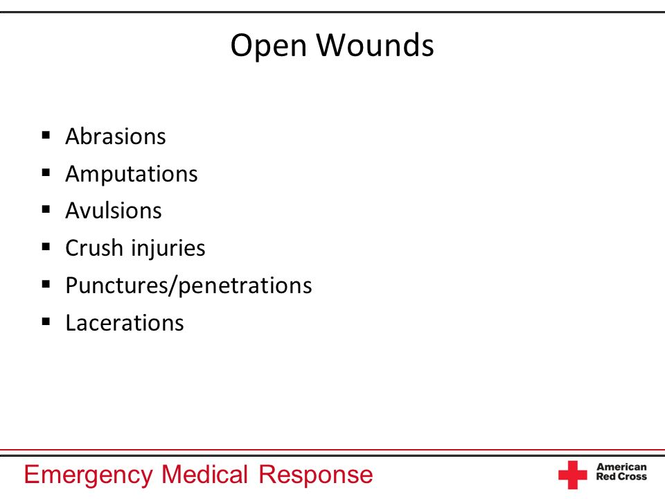 Emergency Medical Response Open Wounds Abrasions Amputations Avulsions Crush injuries Punctures/penetrations Lacerations