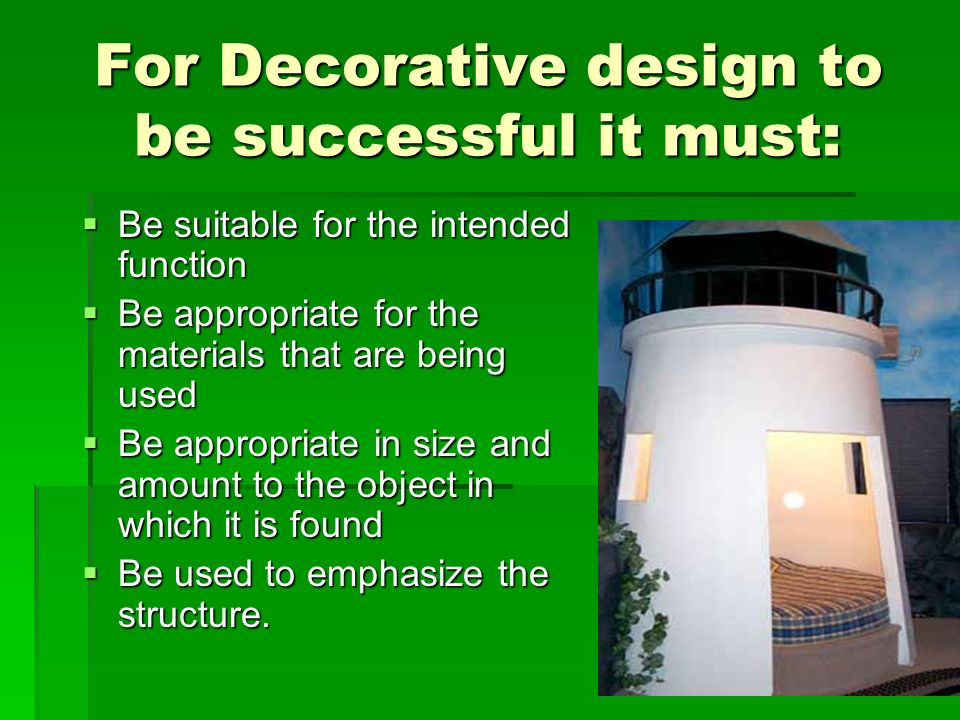 For Decorative design to be successful it must: Be suitable for the intended function Be suitable for the intended function Be appropriate for the mat