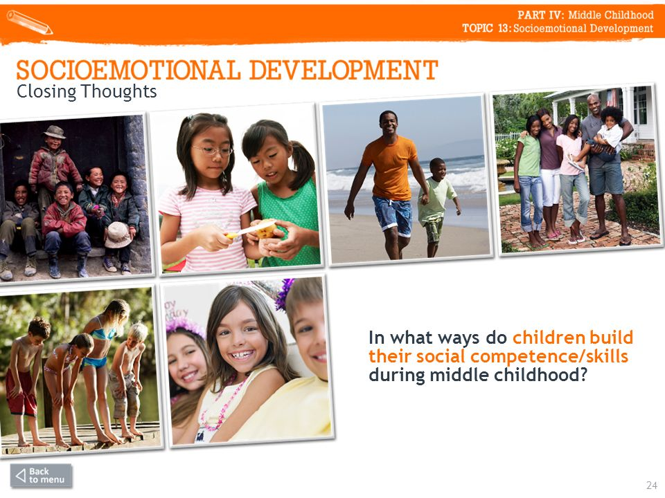 24 In what ways do children build their social competence/skills during middle childhood.