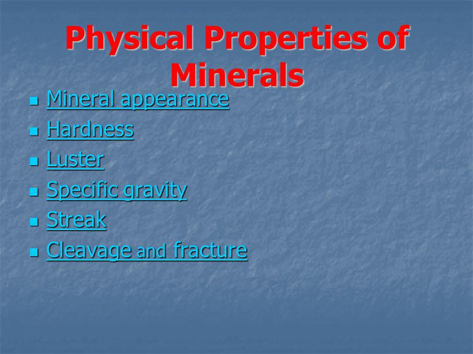 Physical Properties of Minerals Mineral appearance Mineral appearance Mineral appearance Mineral appearance Hardness Hardness Hardness Luster Luster L