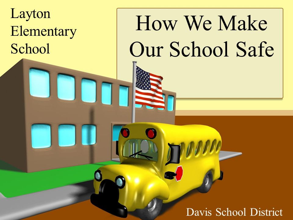 Layton Elementary School Davis School District How We Make Our School Safe