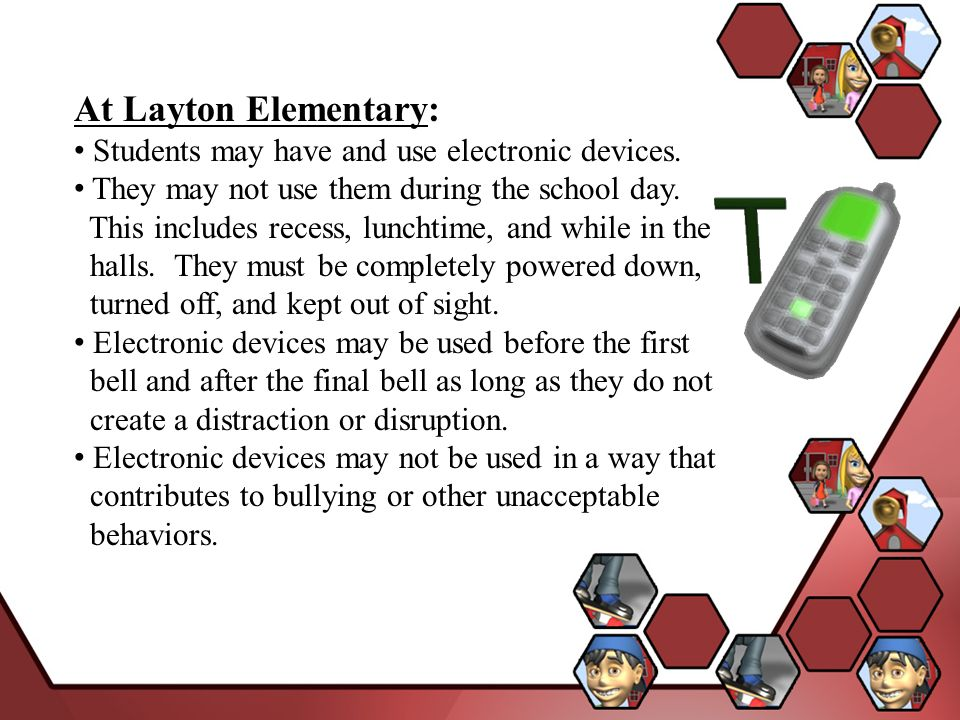 At Layton Elementary: Students may have and use electronic devices.