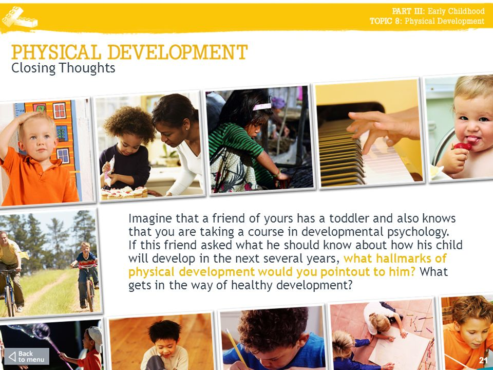 Closing Thoughts Imagine that a friend of yours has a toddler and also knows that you are taking a course in developmental psychology.