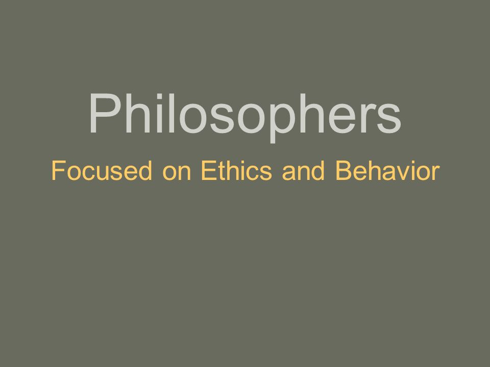 Philosophers Focused on Ethics and Behavior