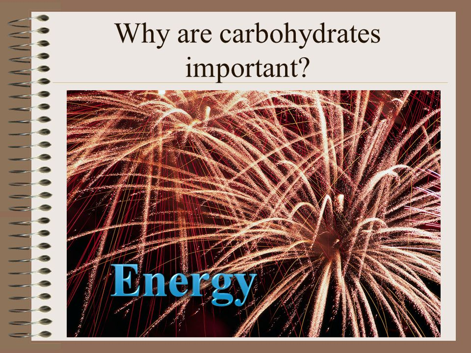 Functions of Carbohydrates: 1.Carbohydrates give the body energy.