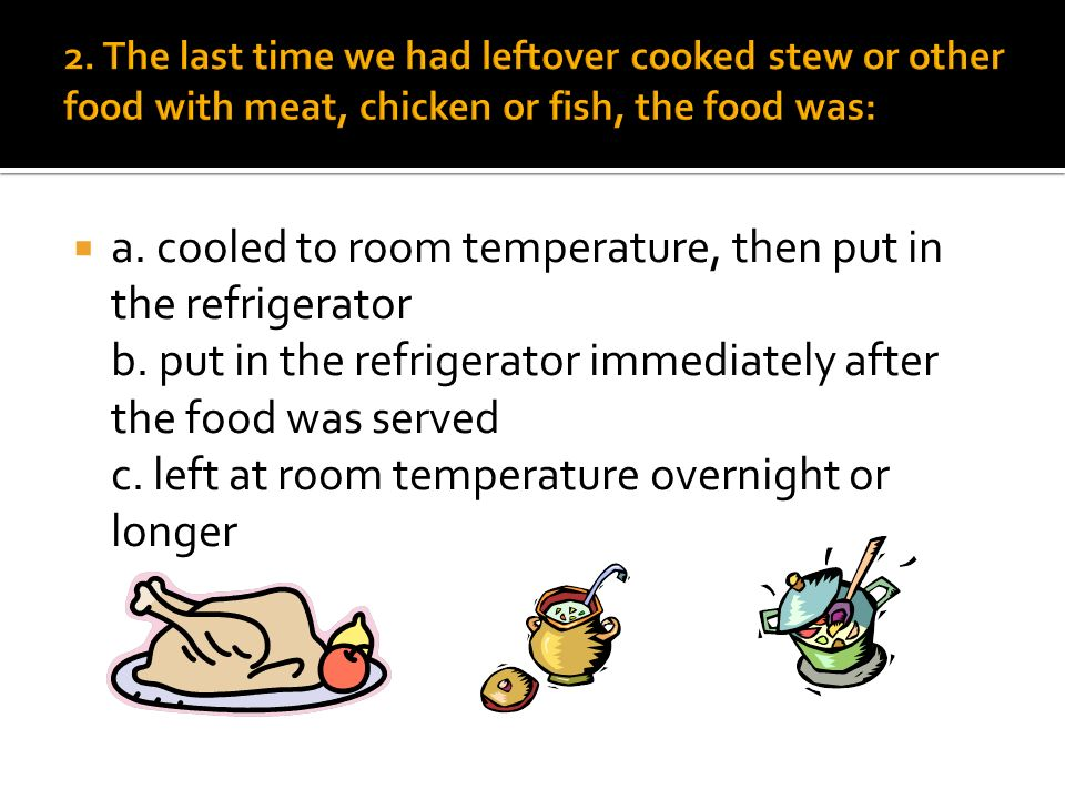 a. cooled to room temperature, then put in the refrigerator b.