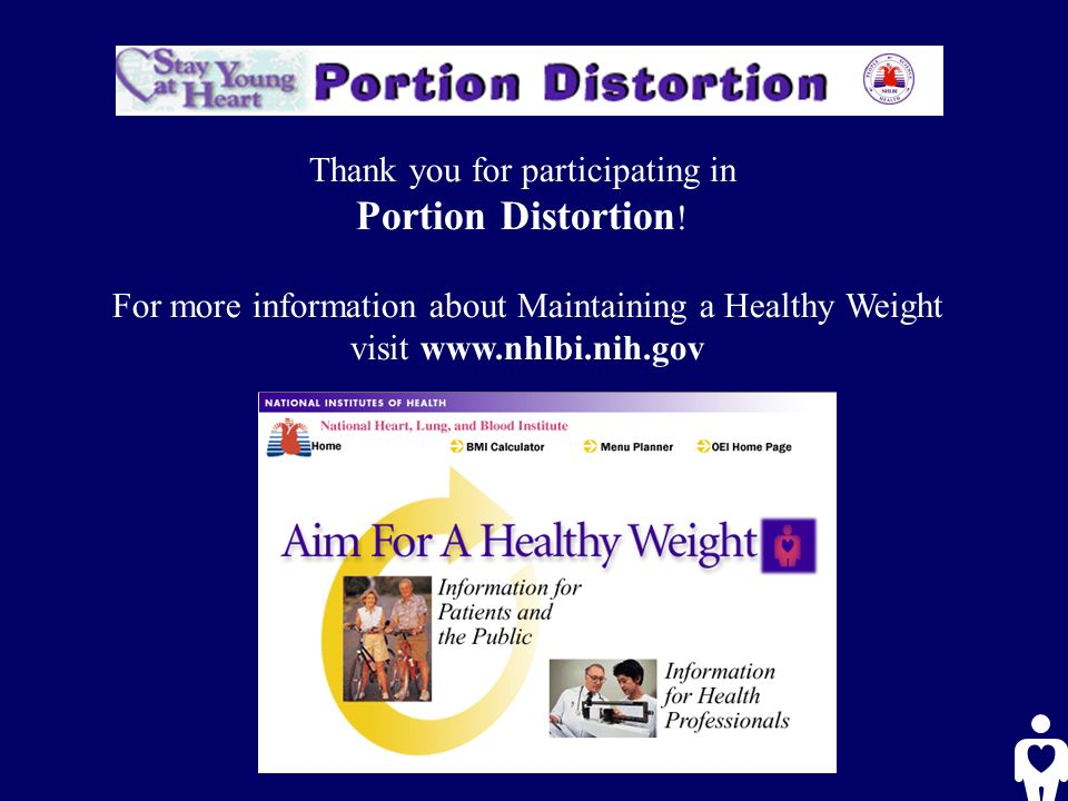 Thank you for participating in Portion Distortion .