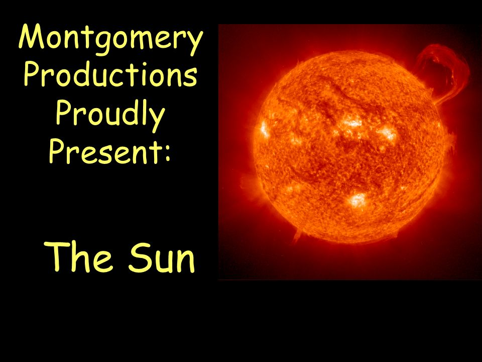 Montgomery Productions Proudly Present: The Sun