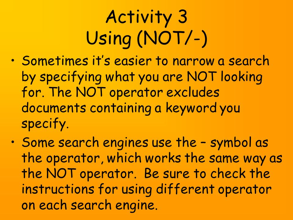 Activity 3 Using (NOT/-) Sometimes its easier to narrow a search by specifying what you are NOT looking for.