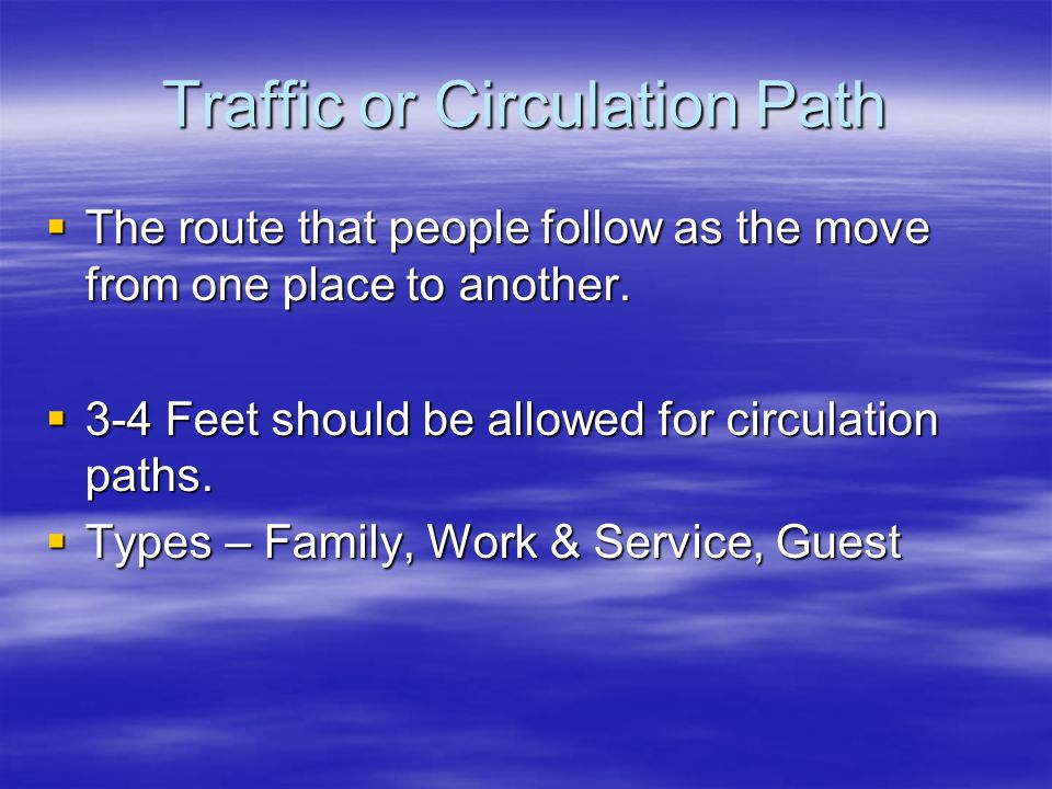 Traffic or Circulation Path The route that people follow as the move from one place to another. The route that people follow as the move from one plac