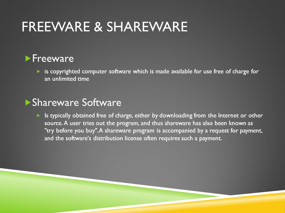 FREEWARE & SHAREWARE Freeware is copyrighted computer software which is made available for use free of charge for an unlimited time Shareware Software