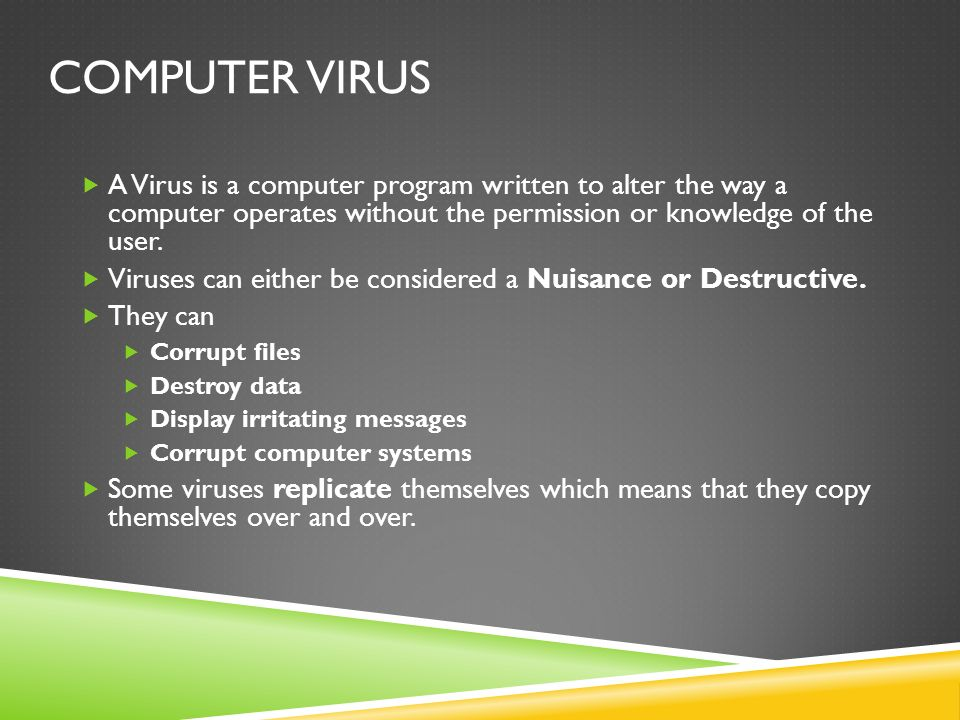 TYPES OF VIRUSES Not all computer viruses behave, replicate, or infect the same way.