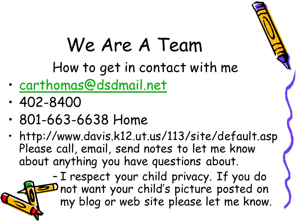 We Are A Team How to get in contact with me carthomas@dsdmail.net 402-8400 801-663-6638 Home http://www.davis.k12.ut.us/113/site/default.asp Please ca