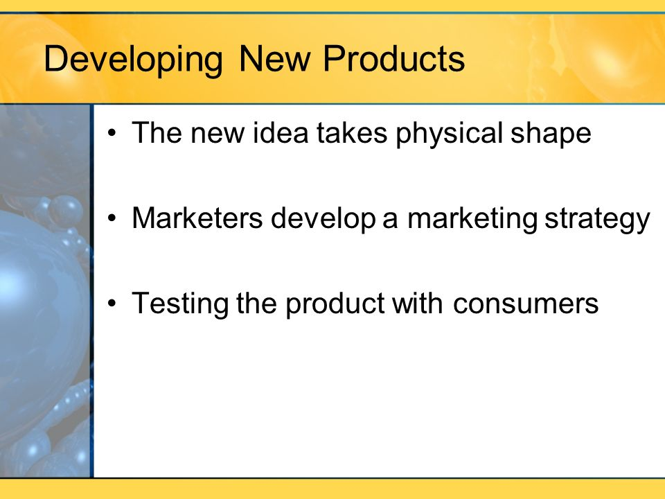 Developing New Products The new idea takes physical shape Marketers develop a marketing strategy Testing the product with consumers