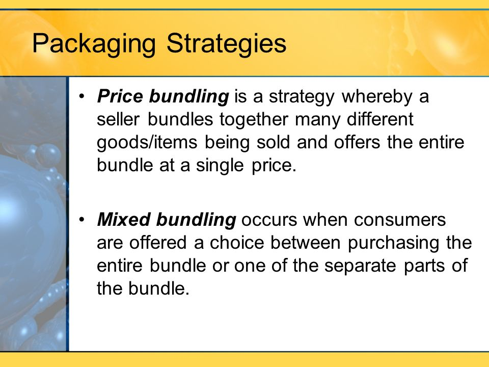 Packaging Strategies Price bundling is a strategy whereby a seller bundles together many different goods/items being sold and offers the entire bundle