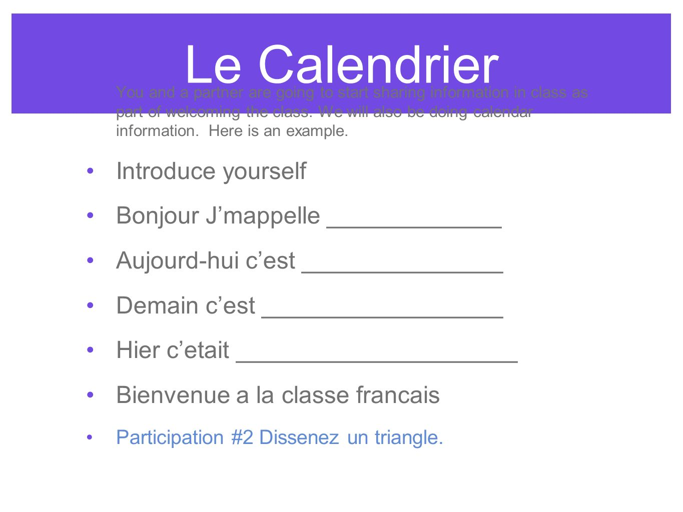Le Calendrier You and a partner are going to start sharing information in class as part of welcoming the class. We will also be doing calendar informa