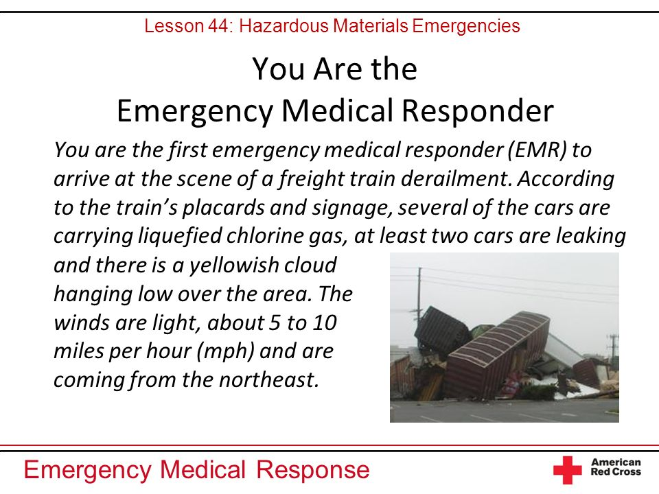Emergency Medical Response You Are the Emergency Medical Responder You are the first emergency medical responder (EMR) to arrive at the scene of a fre