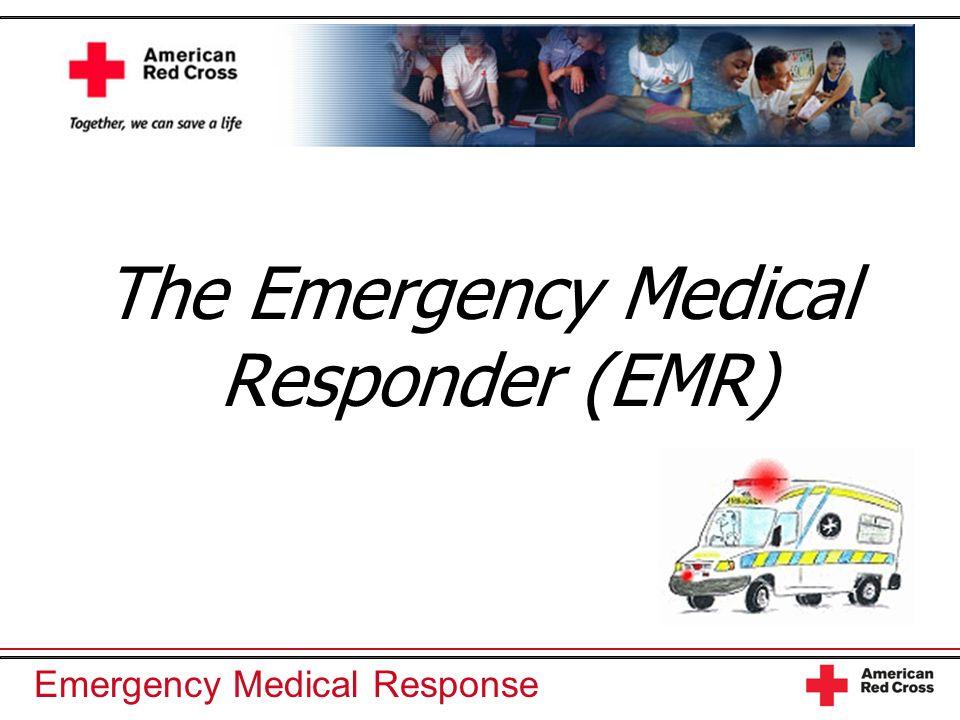 Emergency Medical Response The Emergency Medical Responder (EMR)