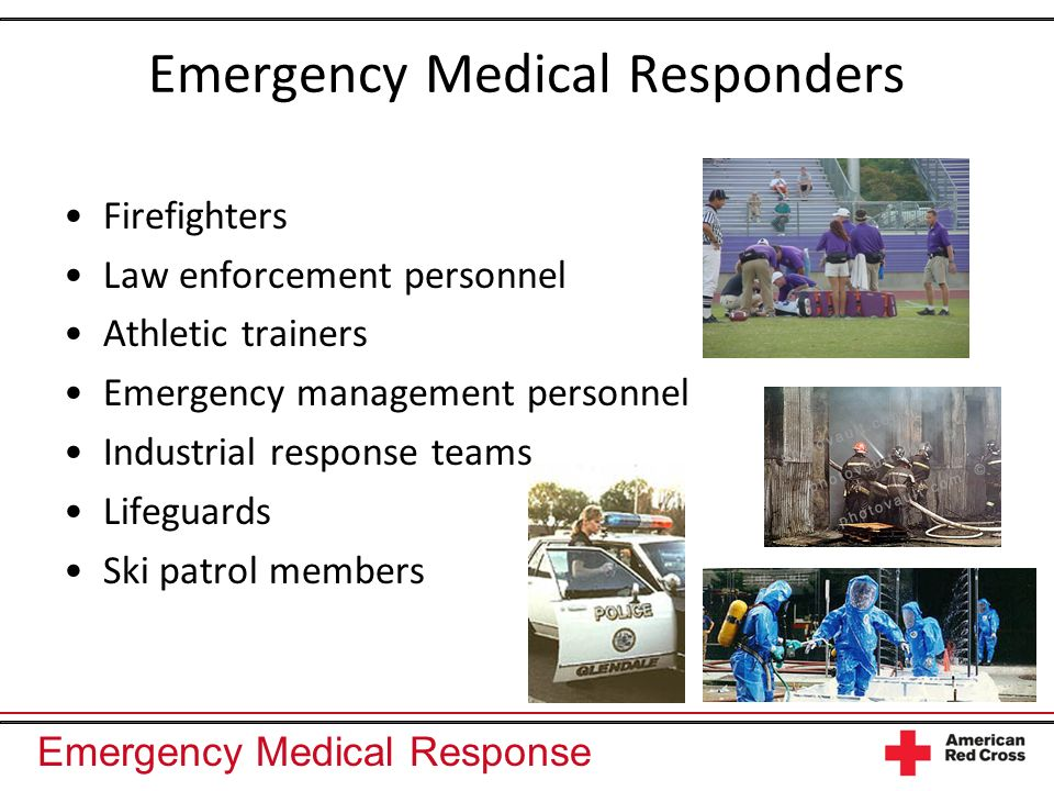 Emergency Medical Response Emergency Medical Responders Firefighters Law enforcement personnel Athletic trainers Emergency management personnel Indust