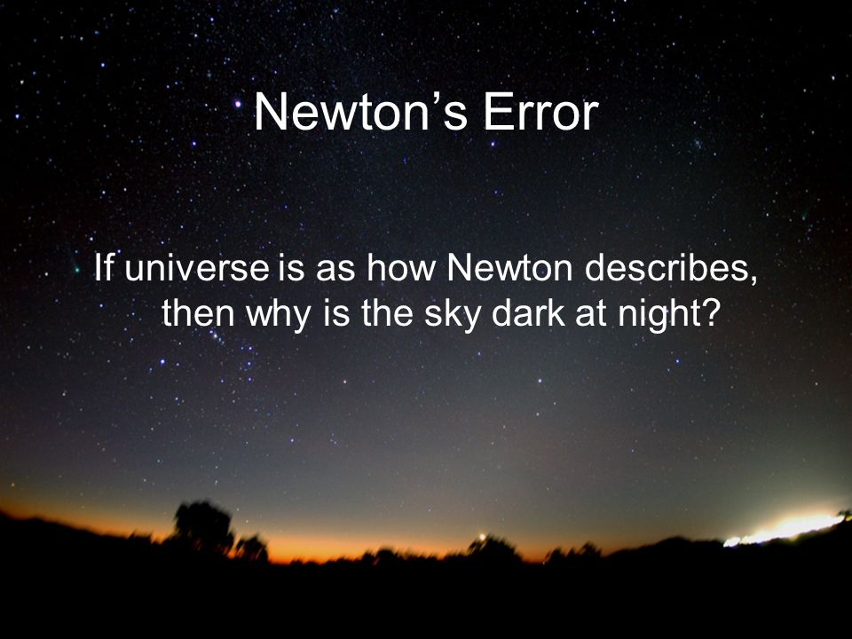 Newtons Error If universe is as how Newton describes, then why is the sky dark at night?