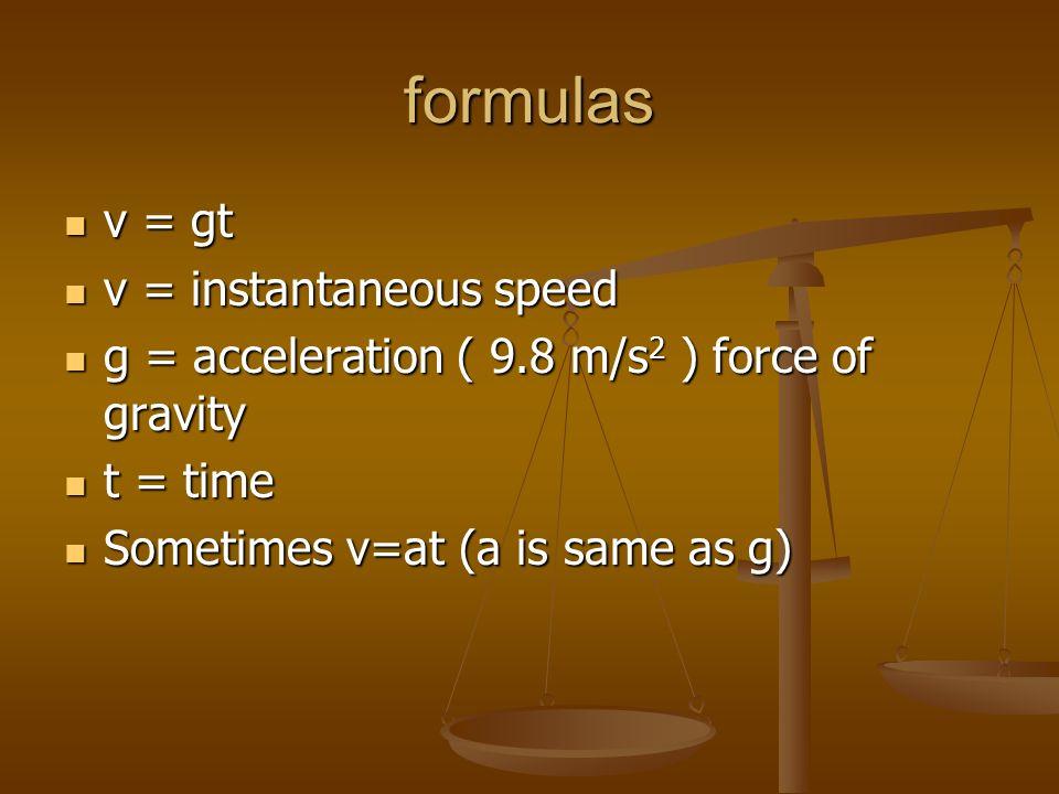 formulas v = gt v = gt v = instantaneous speed v = instantaneous speed g = acceleration ( 9.8 m/s 2 ) force of gravity g = acceleration ( 9.8 m/s 2 )