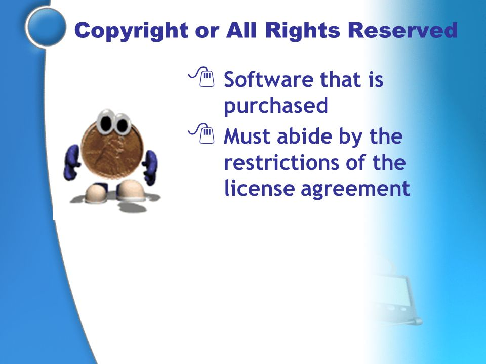 Copyright or All Rights Reserved Software that is purchased Must abide by the restrictions of the license agreement